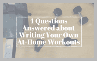4 Questions Answered about Writing Your Own At-Home Workouts