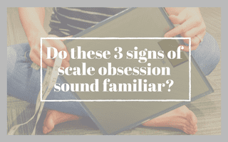Do these 3 signs of scale obsession sound familiar?