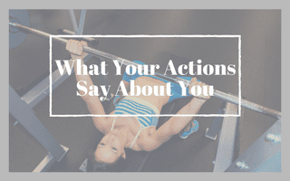What Your Actions Say About You