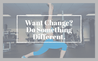 Want Change? Do Something Different.
