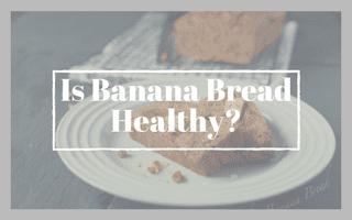 Is Banana Bread Healthy?