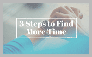 3 Steps to Find More Time