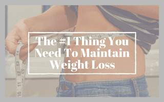 The #1 Thing You Need To Maintain Weight Loss