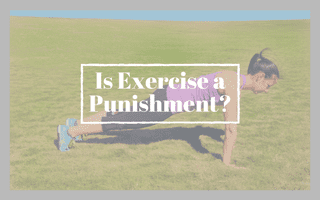 Is Exercise a Punishment?