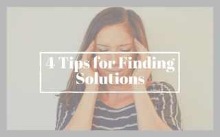 4 Tips for Finding Solutions