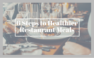 6 Steps to Healthier Restaurant Meals