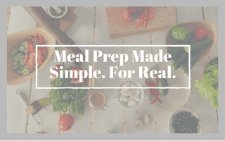 Meal Prep Made Simple. For Real.