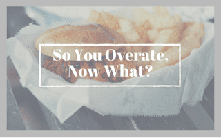 So you overate, now what?
