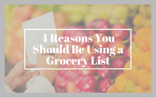 4 Reasons You Should Use a Grocery List