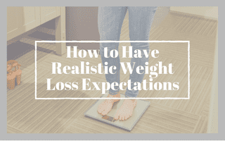 How to Have Realistic Weight Loss Expectations