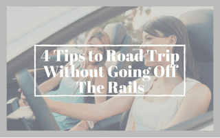 4 Tips to Road Trip Without Going Off The Rails