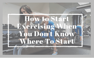 How to Start Exercising When You Don't Know Where To Start