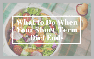 What to Do When Your Short-Term Diet Ends