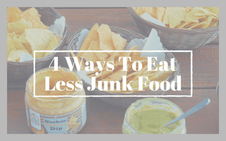 4 Ways To Eat Less Junk Food