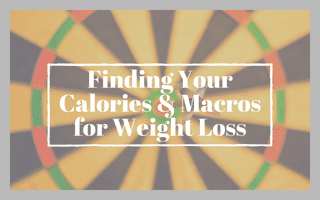 Finding Your Calories & Macros for Weight Loss