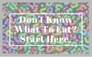 Don't Know What To Eat? Start Here