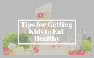 Tips for Getting Kids to Eat Healthy