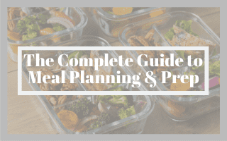 The Complete Guide to Meal Planning & Prep