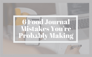 6 Food Journal Mistakes You're Probably Making